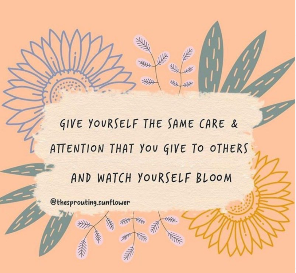 Give yourself the same care and attention that you give to others and watch yourself bloom.